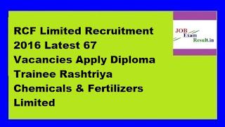 RCF Limited Recruitment 2016 Latest 67 Vacancies Apply Diploma Trainee Rashtriya Chemicals & Fertilizers Limited