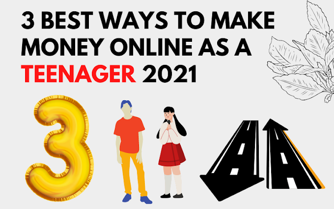 Ways To Make Money Online as a Teenager 2021