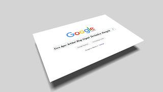 Cara Agar Artikel Blog Cepat Terindex Google Dalam Hitungan Detik
