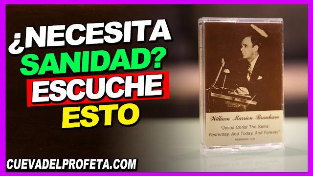 Necesita Sanidad Escuche Esto - William Marrion Branham en Español