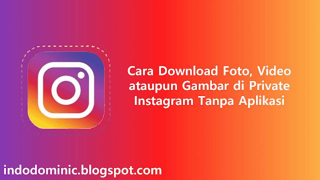 Cara Download Video atau Foto dari Private Instagram Tanpa Aplikasi