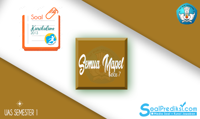 √Baru, Soal UAS SMP Kelas 7 Semester 1 2019 Kurikulum 2013 Revisi