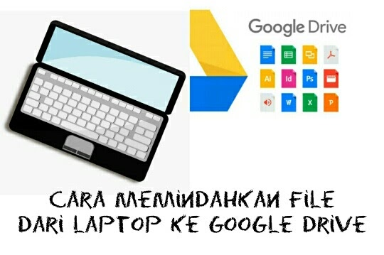2 Cara Memindahkan File Dari Laptop Ke Google Drive Infoteknikindustri Com