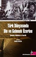 Engin Akgün - Türk Dünyasinda Din Ve Gelenek Üzerine- Şamanizm, Burhanizm Ve Yesevilik