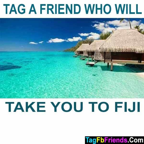 Tag a friend who will take you to Fiji.