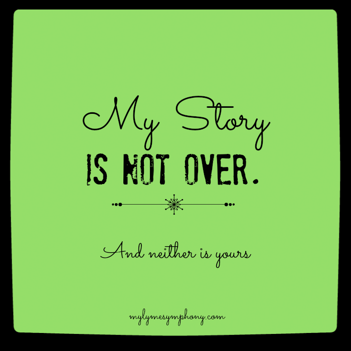 My Story is Not Over