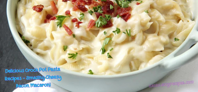 Delicious Crock Pot Pasta Recipes - Amazing Cheesy Bacon Macaroni