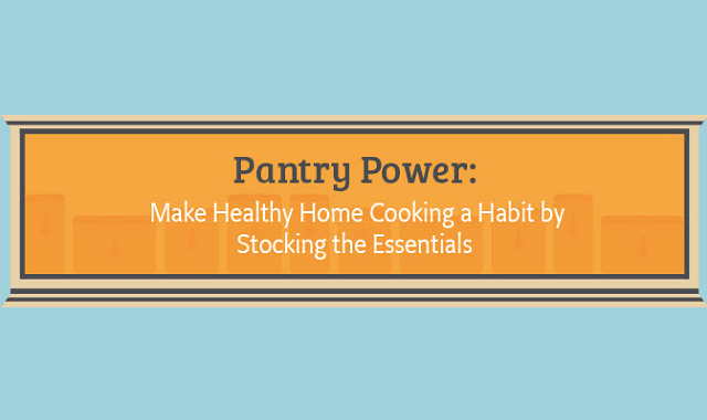 Pantry Power: Make Healthy Home Cooking a Habit by Stocking the Essentials