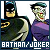 I like Bruce Wayne/Batman and The Joker