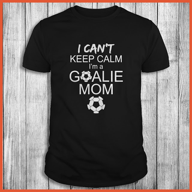 I can't keep calm i'm a goalie Mom T-Shirt
