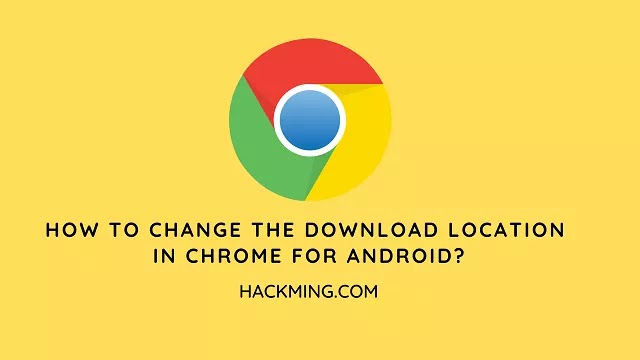 How to Change the Download Location in Chrome for Android?