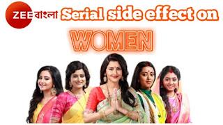 Zee Bangla Serial Side Effect On Woman