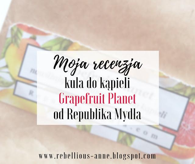 Moja recenzja - kula do kąpieli Grapefruit Planet od Republika Mydła