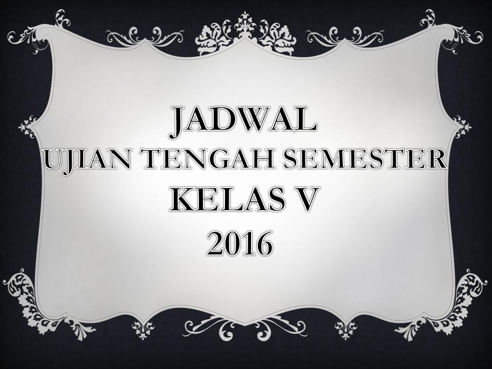 Jadwal Ujian Tengah Semester I Kelas V 2016 2017 Kelas Pak Pris