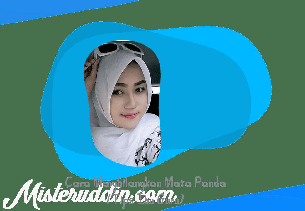 Cara Menghilangkan Mata Panda (Tips Untuk Ibu Guru)