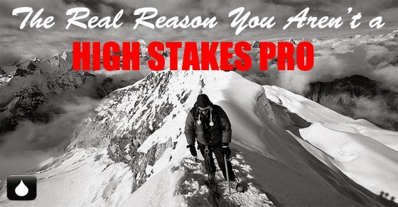 The Real Reason You Aren't a High Stakes Pro Yet