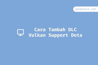 Cara Menggunakan Vulkan API Dota 2