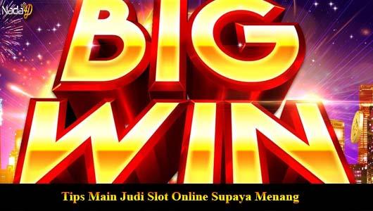 Tips Main Judi Slot Online Supaya Menang