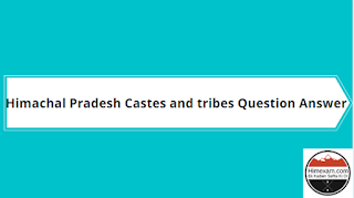 Himachal Pradesh Castes and tribes Question Answer