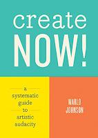 ¡Crea ahora! Una guía sistemática para la audacia artística por Marlo Johnson