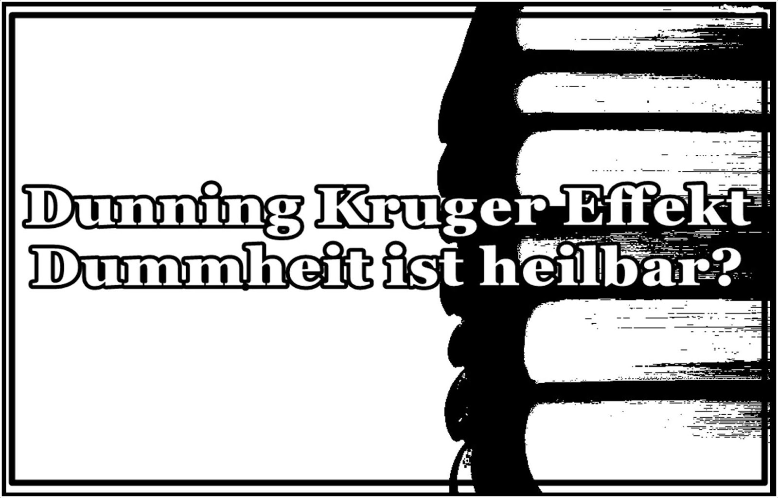 PANOPTIKUS BLOG: Dunning Kruger Effekt - Dummheit ist heilbar?