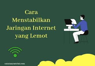 cara menstabilkan jaringan internet