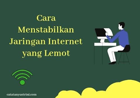Cara Menstabilkan Jaringan Internet yang Lemot