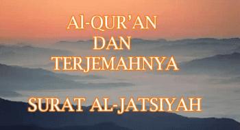 Surah Al Jatsiyah termasuk kedalam golongan surat Surah Al Jatsiyah Arab, Terjemahan dan Latinnya