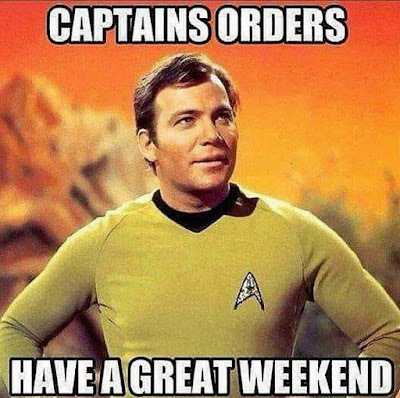 Captains orders,, Have yourself a great....