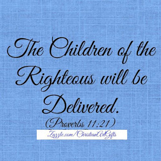 The children of the righteous will be delivered. (Proverbs 11:21)