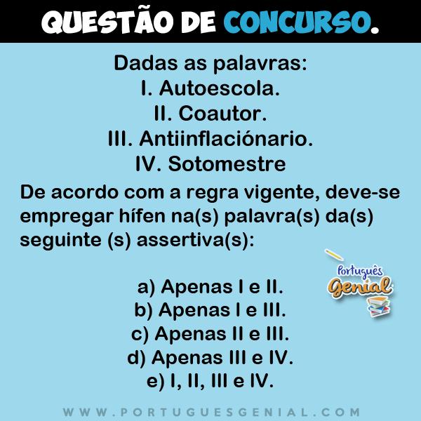 Dadas as palavras: I. Autoescola; II. Coautor; III. Antiinflacionário; IV. Sotomestre.