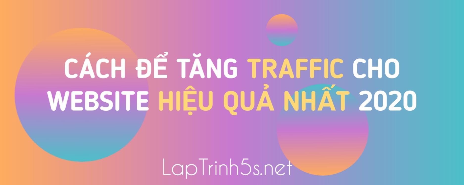 Cách Để Tăng Traffic Cho Website Hiệu Quả Nhất 2020