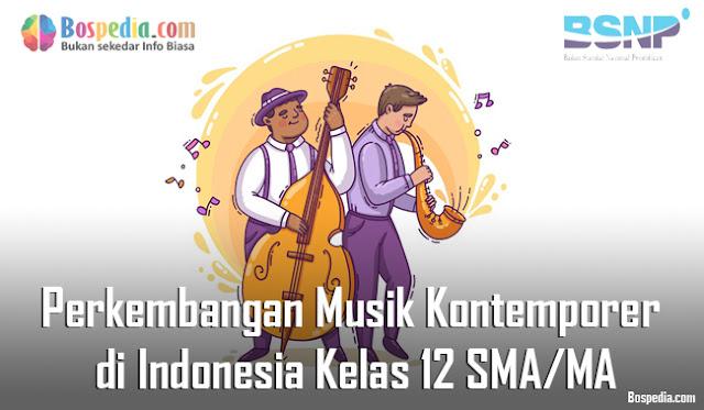 Materi Perkembangan Musik Kontemporer di Indonesia Kelas 12 SMA/MA