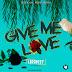 [Music] : Larabeey - Give - Me - Love.