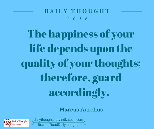 Daily Thought, Happiness, life, depends, quality, thoughts,