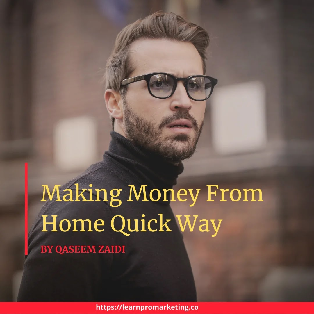 making money from home quick way