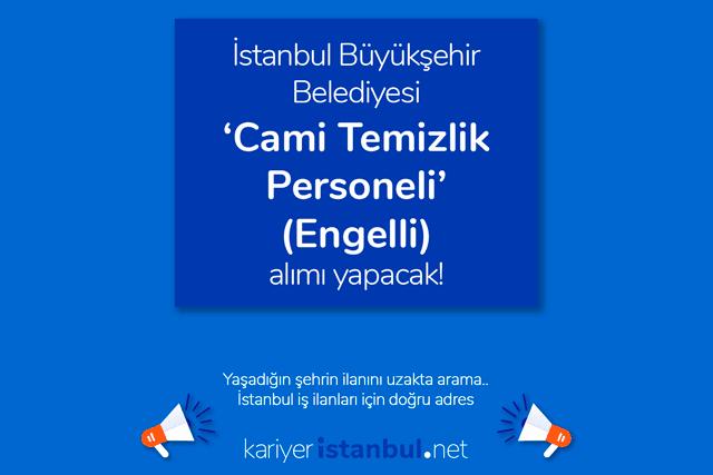 İstanbul Büyükşehir Belediyesi tarihi 39 caminin temizlik ve bakımı için engelli personel alımı yapacak. İBB iş ilanları kariyeristanbul.net'te!