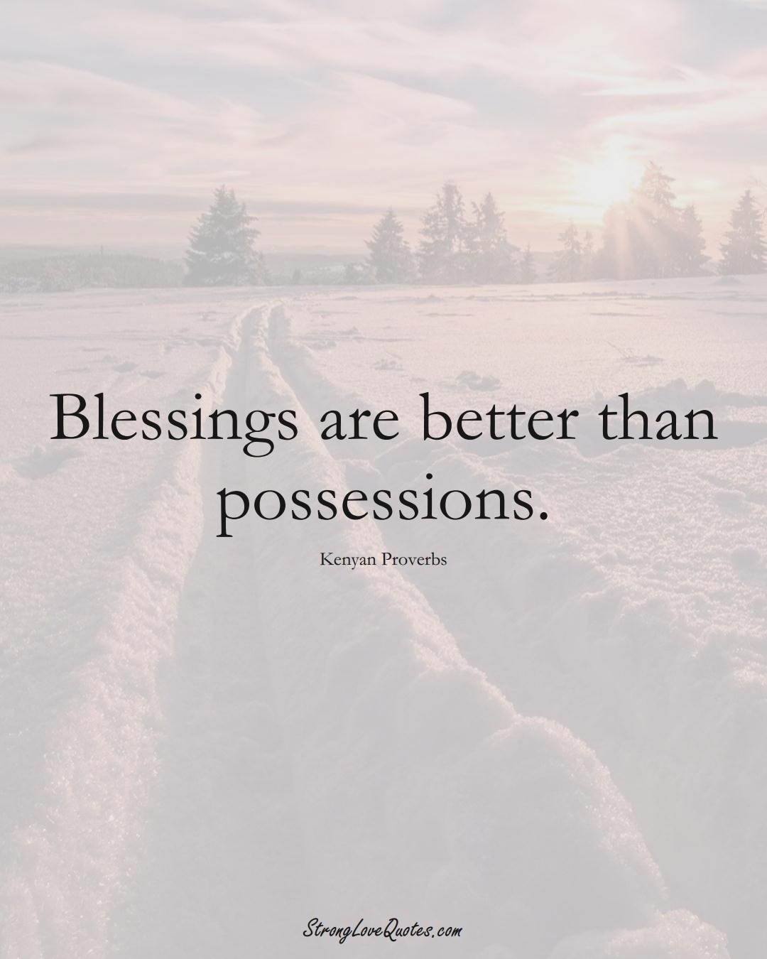 Blessings are better than possessions. (Kenyan Sayings);  #AfricanSayings