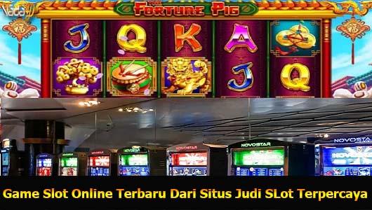 Game Slot Online Terbaru Dari Situs Judi SLot Terpercaya