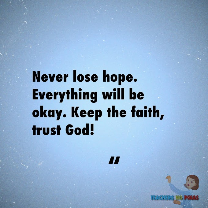 NEVER LOSE HOPE. EVERYTHING WILL BE OKAY. KEEP THE FAITH, TRUST GOD!