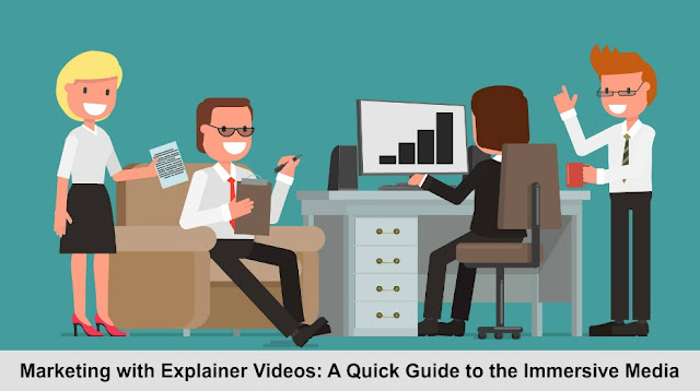 Marketing with Explainer Videos: A Quick Guide to the Immersive Media