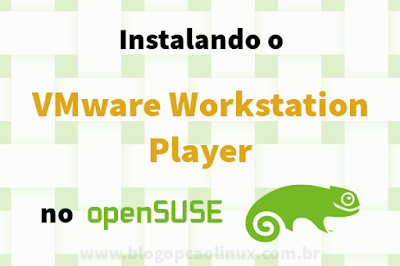 Instalando o VMware Workstation Player no openSUSE Leap