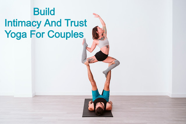 Build Intimacy And Trust: Yoga For Couples