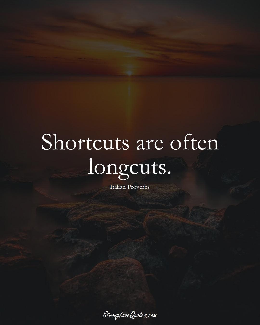Shortcuts are often longcuts. (Italian Sayings);  #EuropeanSayings