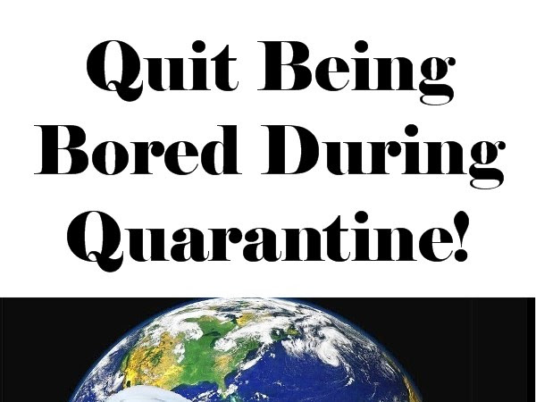 Quit Being Bored During Quarantine