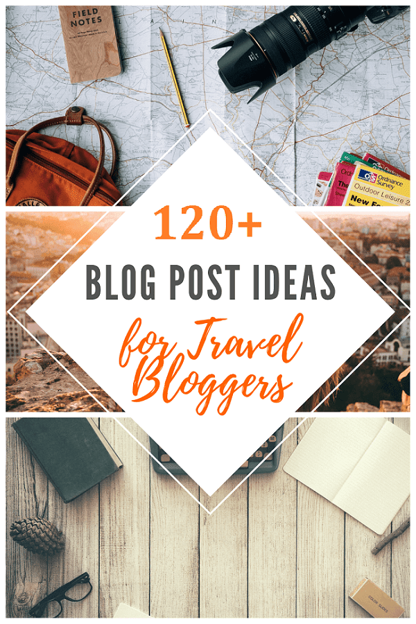 120+ Amazing Blog Post Ideas For Travel Bloggers