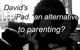 David's iPad - an alternative to parenting?