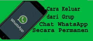 Cara Keluar dari Grup Chat WhatsApp Secara Permanen1
