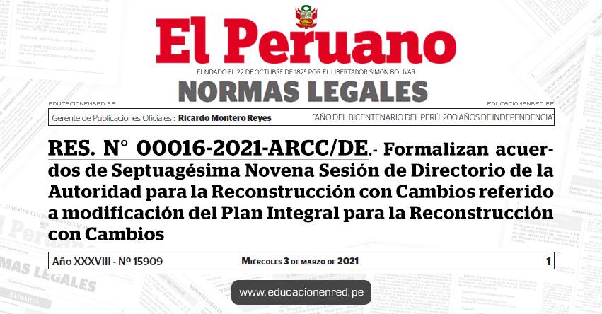 RES. N° 00016-2021-ARCC/DE.- Formalizan acuerdos de Septuagésima Novena Sesión de Directorio de la Autoridad para la Reconstrucción con Cambios referido a modificación del Plan Integral para la Reconstrucción con Cambios