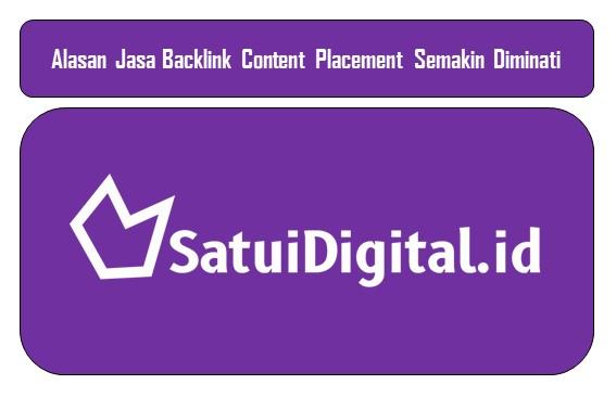 Alasan Jasa Backlink Content Placement Semakin Diminati